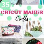 35 DIY Cricut Maker Crafts