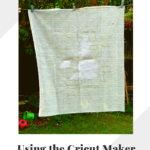 Using the Cricut Maker to craft a quilt top