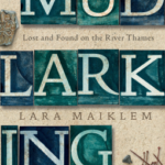 Mudlarking:Lost and Found on the River ThamesbyLara Maiklem