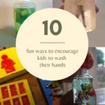 10 ways to encourage kids to wash their hands