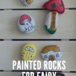 Painted rocks for fairy gardens