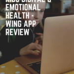 Kids digital and emotional health {Wing app review}