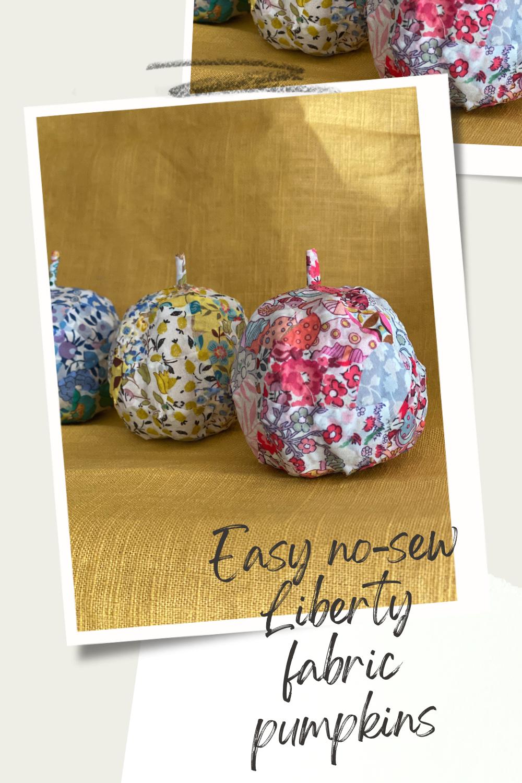 Easy no sew Liberty fabric pumpkins